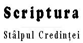 Scriptura Stalpul Credintei
